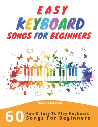 Easy Keyboard Songs For Beginners: 60 Fun & Easy To Play Keyboard Songs For Beginners (Easy Keyboard Sheet Music For Beginners)