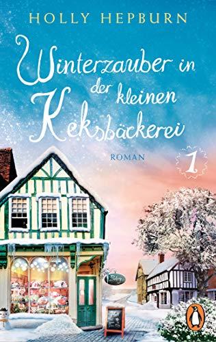 Winterzauber in der kleinen Keksbäckerei (Teil 1): Roman (Willkommen in der süßesten Keksbäckerei Englands!)