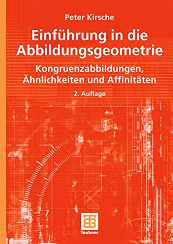 Einführung in die Abbildungsgeometrie: Kongruenzabbildungen, Ahnlichkeiten und Affinitaten: Kongruenzabbildungen, Ähnlichkeiten und Affinitäten (Mathematik-ABC für das Lehramt)