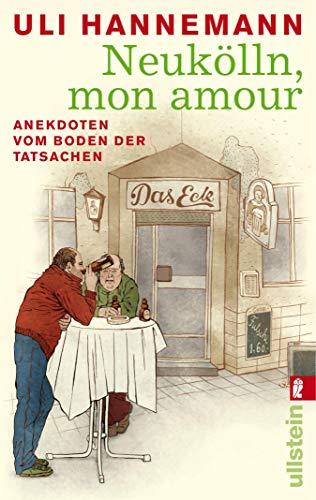 Neukölln, mon amour: Anekdoten vom Boden der Tatsachen (German Edition)