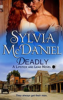 Deadly: A Western Historical Romance (Lipstick And Lead Book 2) by [Sylvia McDaniel]