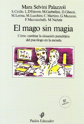 El mago sin magia: Cómo cambiar las situación paradójica del psicólogo en la escuela (Educador)