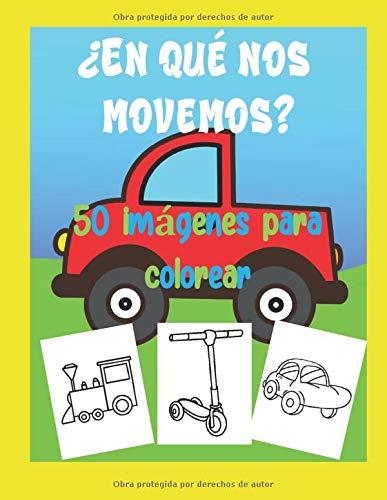 ¿En que nos Movemos? 50 Imágenes para colorear: Un divertido libro para pintar para niños y niñas de 2 a 4 años (edad preescolar) (Spanish Edition)