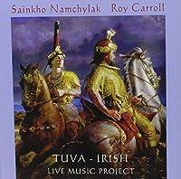 Tuva: Irish Live Music Project by SAINKHO / CARROLL,ROY NAMCHYLAK (2007-07-17)