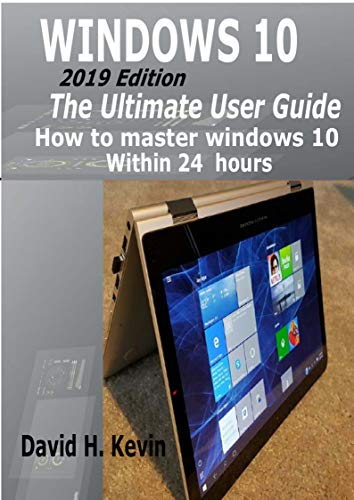 Windows 10: (2019 Edition) The Ultimate User Guide, How to Master Windows 10 within 24 Hours (English Edition)