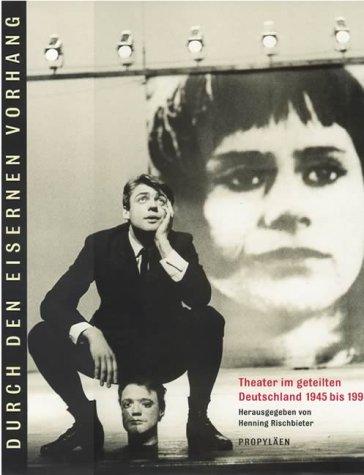 Durch den Eisernen Vorhang. Theater im geteilten Deutschland 1945 bis 1990