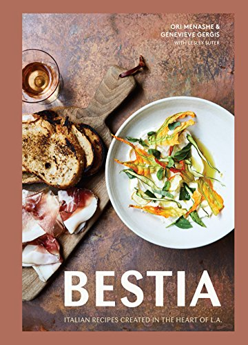 Bestia: Italian Recipes Created in the Heart of L.A. [A Cookbook]