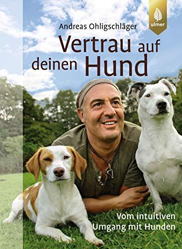 Vertrau auf deinen Hund: Vom intuitiven Umgang mit Hunden
