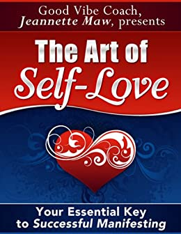 The Art of Self-Love: Your Essential Key to Successful Manifesting by [Jeannette Maw]