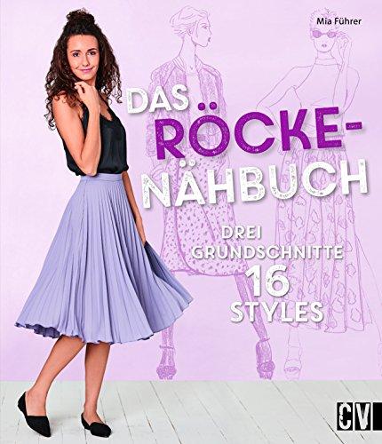 Das Röcke-Nähbuch: Drei Grundschnitte 16 Styles