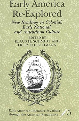 Early America Re-Explored: New Readings in Colonial, Early National, and Antebellum Culture (Early American Literature a