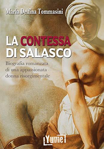 La contessa di Salasco. Biografia romanzata di una appassionata donna risorgimentale
