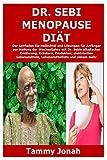 Dr. Sebi Menopause Diät: Der Leitfaden für Heilmittel und Lösungen für Anfänger zur Heilung der Wechseljahre mit Dr. Sebis alkalischer Ernährung, ... Lebensmittelliste und vielem mehr