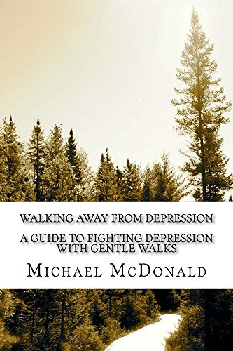Walking Away From Depression - A Guide To Fighting Depression With Gentle Walks