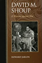 David M. Shoup: A Warrior against War (Biographies in American Foreign Policy)