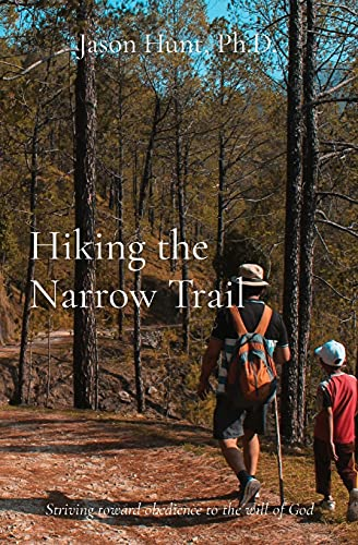 Hiking the Narrow Trail: Striving toward obedience to the will of God