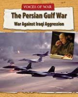 The Persian Gulf War: War Against Iraqi Aggression (Voices of War)