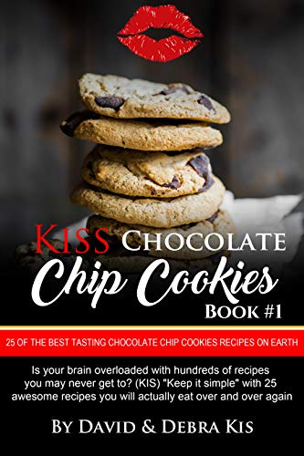 Chocolate Chip Cookies Recipes #1 with Photos: For Beginners to the Advanced, The Best Tasting Chocolate Chip Cookie Recipes on Earth (Kiss) (English Edition)