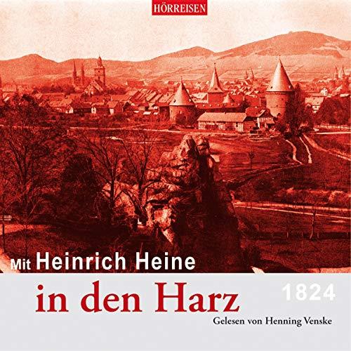 Mit Heinrich Heine in den Harz     Hörreisen              Autor:                                                                                                                                 Heinrich Heine                               Sprecher:                                                                                                                                 Henning Venske                      Spieldauer: 57 Min.     Noch nicht bewertet     Gesamt 0,0