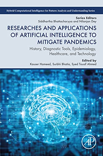 Researches and Applications of Artificial Intelligence to Mitigate Pandemics: History, Diagnostic Tools, Epidemiology, Healthcare, and Technology (Hybrid ... and Understanding) (English Edition)