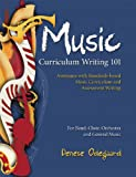 Curriculum Writing 101: Assistance with Standards-Based Music Curriculum and Assessment Writing