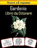 Gardenia Libro da colorare: Colora e impara divertendoti. Immagini di Gardenia, libro da colorare e apprendimento con divertimento per bambini (60 pagine, almeno 30 immagini di fiori di Gardenia)