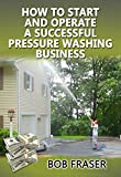 How to Start and Operate a Successful Pressure Washing Business (English Edition)