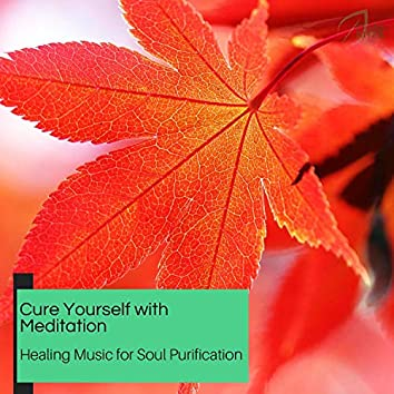 Cure Yourself With Meditation - Healing Music For Soul Purification