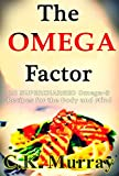 The Omega Factor - 20 SUPERCHARGED Omega-3 Recipes for the Body and Mind: Omega 3s, Omega 3 Effect, Omega 3 Diet, Omega 3 Cuisine, Omega 3 Fats, Diet Cookbooks, Mediterranean Diet