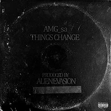 Things Change (feat. AMG_sa)