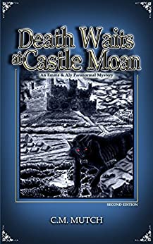 Death Waits at Castle Moan: An Emma & Aly Paranormal Mystery by [CM Mutch]