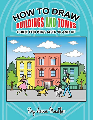 How to draw buildings and towns - guide for kids ages 10 and up: Tips for creating your own unique drawings of houses, streets and cities.