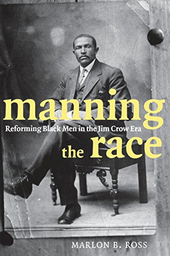 Download Manning the Race: Reforming Black Men in the Jim Crow Era (Sexual Cultures) 0814775632