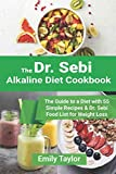 Dr. Sebi Alkaline Diet Cookbook: The Guide to a Diet with 55 Simple