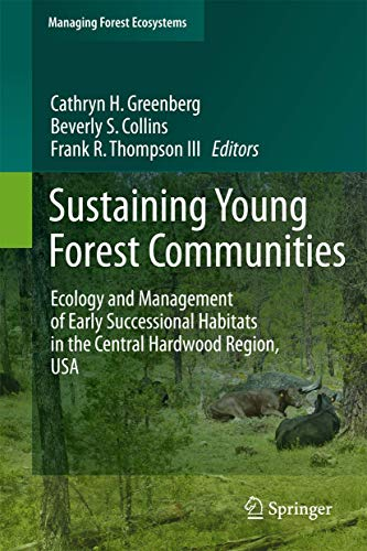 Compare Textbook Prices for Sustaining Young Forest Communities: Ecology and Management of early successional habitats in the central hardwood region, USA Managing Forest Ecosystems 2011 Edition ISBN 9789400716193 by Greenberg, Cathryn,Collins, Beverly,Thompson III, Frank