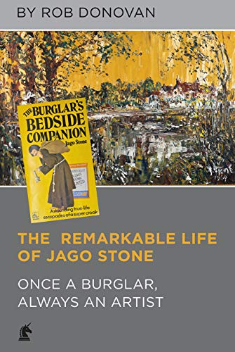 The Remarkable Life of Jago Stone: Once a Burglar, Always an Artist