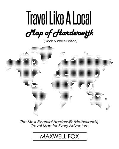 Travel Like a Local - Map of Harderwijk (Black and White Edition): The Most Essential Harderwijk (Netherlands) Travel Map for Every Adventure