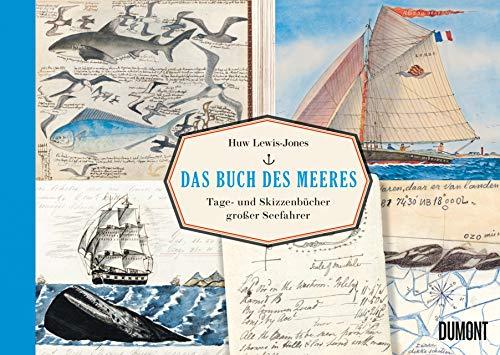 Das Buch des Meeres: Tage- und Skizzenbücher großer Seefahrer