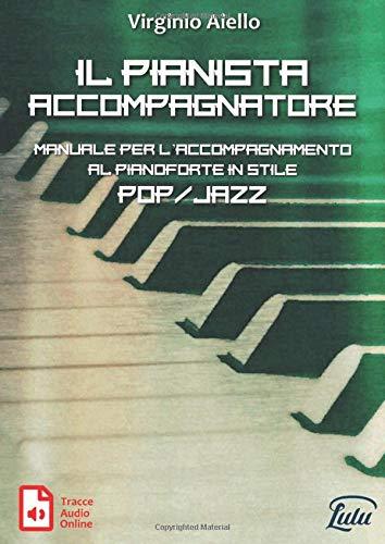 Il Pianista Accompagnatore: Manuale per l'accompagnamento al pianoforte in stile Pop/Jazz