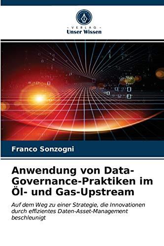 Anwendung von Data-Governance-Praktiken im Öl- und Gas-Upstream: Auf dem Weg zu einer Strategie, die Innovationen durch effizientes Daten-Asset-Management beschleunigt