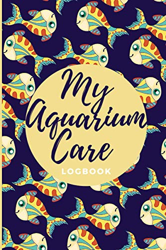 My Aquarium Care Logbook: aquarium Daily Care Checklist - aquarium journal and Appointment diary with a weekly planner to record - Aquarium Maintenance & Daily Feeding Notebook,