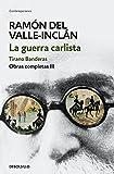La guerra carlista. Tirano Banderas (Obras completas Valle-Inclán 3)