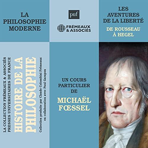 La philosophie moderne. Les aventures de la liberté de Rousseau à Hegel Audiobook By Michaël Fœssel cover art