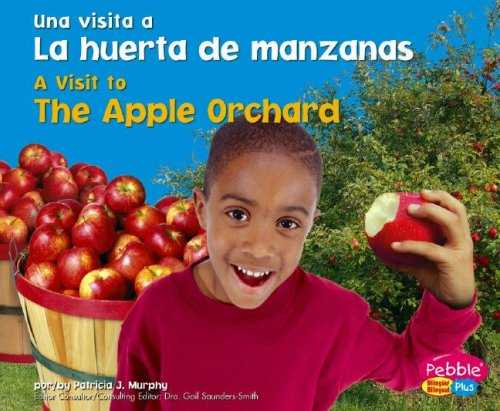 La Huerta De Manzanas/ The Apple Orchard (Pebble Plus Bilingual: Una Visita a / A Visit to)