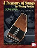 Treasury of Songs for Young People: For Autoharp, Guitar, Uke, Banjo, Mandolin & Keyboard...