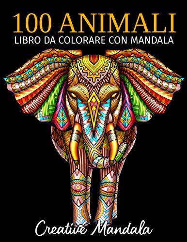 100 Animali - Libro da colorare con mandala: Libro da colorare per adulti di 100 pagine con fantastici animali mandala. Libri da colorare per adulti antistress (Volume 4)