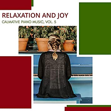 Relaxation And Joy - Calmative Piano Music, Vol. 5