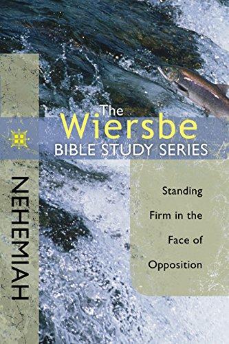 The Wiersbe Bible Study Series: Nehemiah: Standing Firm in the Face of Opposition by [Warren W. Wiersbe]
