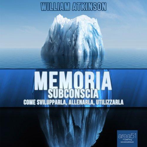Memoria subconscia: Come svilupparla, allenarla, utilizzarla  Audiolibri