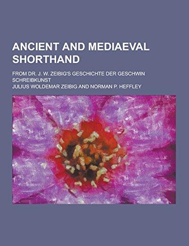 Ancient and Mediaeval Shorthand; From Dr. J. W. Zeibig's Geschichte Der Geschwin Schreibkunst